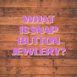What is Snap Button Jewelry?